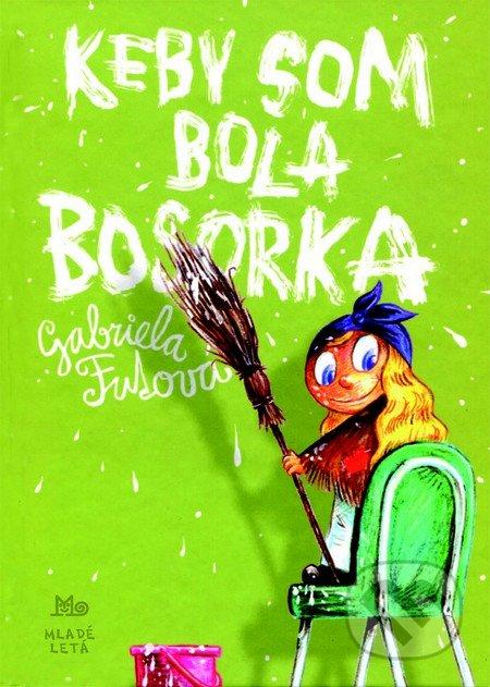 Gabriela Futová Keby som bola bosorka – knihy pre 6-10 ročné deti