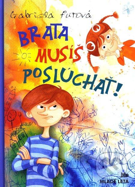 Gabriela Futová Brata musíš poslúchať! – knihy pre 6-10 ročné deti