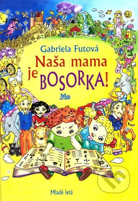 Gabriela Futová Naša mama je bosorka – knihy pre 6-10 ročné deti