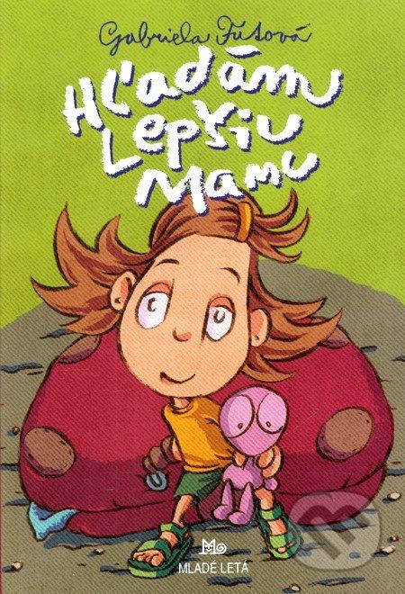 Gabriela Futová Hľadám lepšiu mamu – knihy pre 6-10 ročné deti