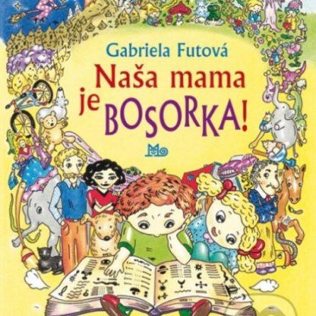 Gabriela Futová Naša mama je bosorka! - knihy pre 6-10 ročné deti