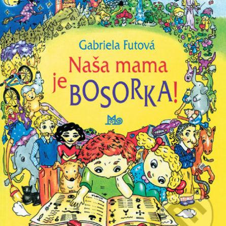 Gabriela Futová Naša mama je bosorka - knihy pre 6-10 ročné deti