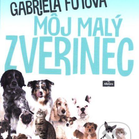 Gabriela Futová Môj malý zverinec - knihy pre 6-10 ročné deti